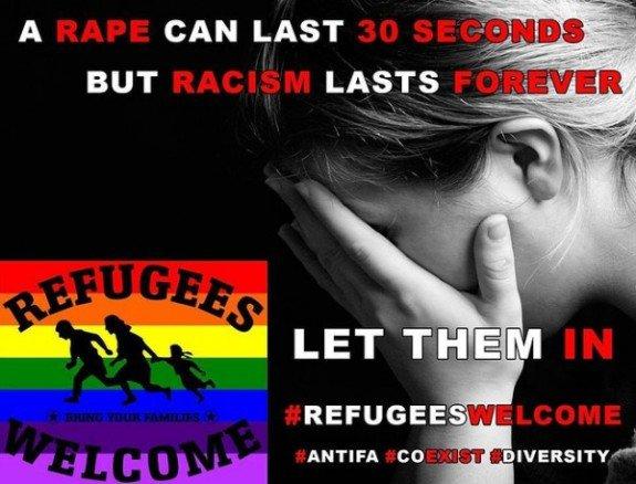 """""""Eine Vergewaltigung kann 30 Sekunden dauern, aber Rassismus dauert ewig. Laßt sie herein. Flüchtlinge willkommen."""""""